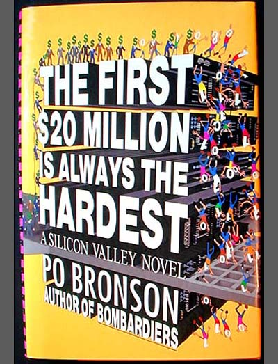 The First $20 Million Is Always the Hardest: A Silicon Valley Novel. Po Bronson.