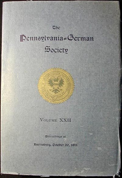 The Pennsylvania-German Society: Proceedings and Addresses at Harrisburg, Pa., October 20, 1911 Vol. 22--Wayside Inns on Lancaster Roadside. Julius Friedrich Sachse.