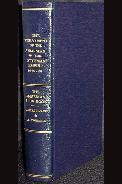 The Treatment of Armenians in the Ottoman Empire 1915-16: Documents presented to Viscount Grey of Fallodon by Viscount Bryce; with a preface by Viscount Bryce. Arnold J. Toynbee.