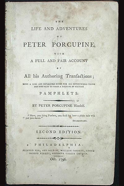 The Life and Adventures of Peter Porcupine, with a Full and Fair Account of All his Authoring Transactions; being a sure and infallible guide for all enterprising young men who wish to make a fortune by writing Pamphlets. William Cobbett.