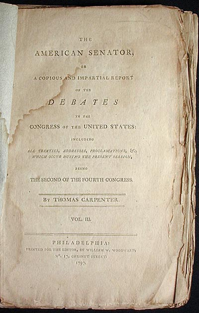 The American Senator, or A Copious and Impartial Report of the Debates in the Congress of the United States: including all Treaties, Addresses, Proclamations, &c. which occur during the Present Session, being the second of the Fourth Congress [vol. 3 pp. 673-787]. Thomas Carpenter.