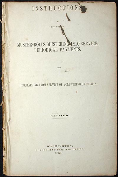 Instructions for Making Muster-Rolls, Mustering Into Service, Periodical Payments, and Discharging From Service Volunteers or Militia. United States. War Department.