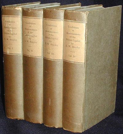 Londiniana; or, Reminiscences of the British Metropolis: including Characteristic Sketches, Antiquarian, Topographical, Descriptive, and Literary [4 Volumes]. E. W. Brayley.