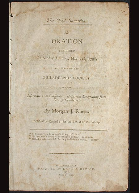 The Good Samaritan: An Oration Delivered on Sunday Evening, May 22d, 1796, in Behalf of the Philadelphia Society for the Information and Assistance of Persons Emigrating from Foreign Countries. Morgan J. Rhees.