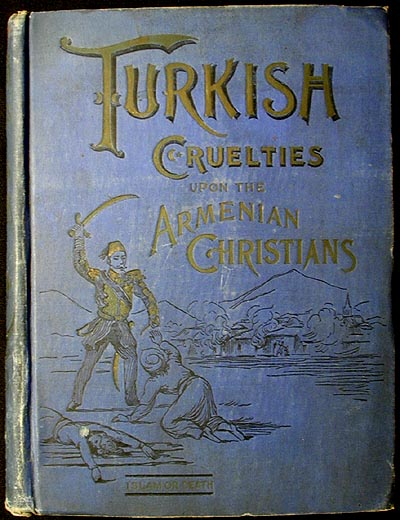 Turkish Cruelties Upon the Armenia Christians: A Reign of Terror From Tartar Huts to Constantinople Palaces. Edwin Munsell Bliss.
