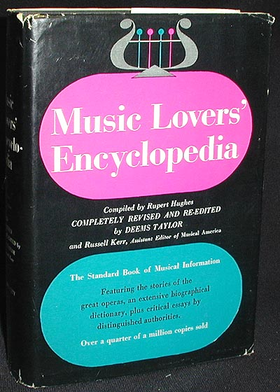 Music Lovers' Encyclopedia: Containing a Pronouncing and Defining Dictionary of Terms, Instruments, etc., including a Key to the Pronunciation of Sixteen Languages, many Charts; an Explanation of the Construction of Music for the Uninitiated. Rupert Hughes, Deems Taylor, Russell Kerr.