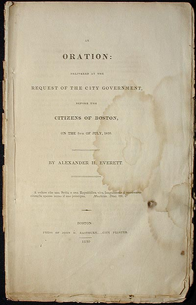 An Oration: Delivered at the Request of the City Government, Before the Citizens of Boston, on the 5th of July, 1830. Alexander Hill Everett.
