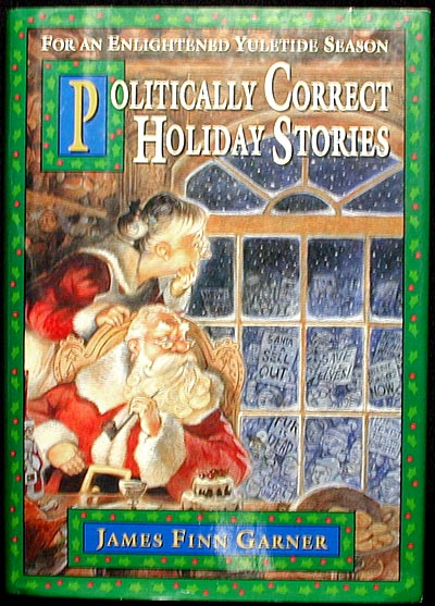 Politically Correct Holiday Stories: for an Enlightened Yuletide Season. James Finn Garner.