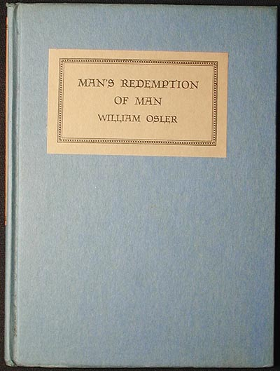 Man's Redemption of Man: An Address delivered at the University of Edinburgh in July, 1910, by William Osler, with a Foreword by Francis R. Packard. William Osler.