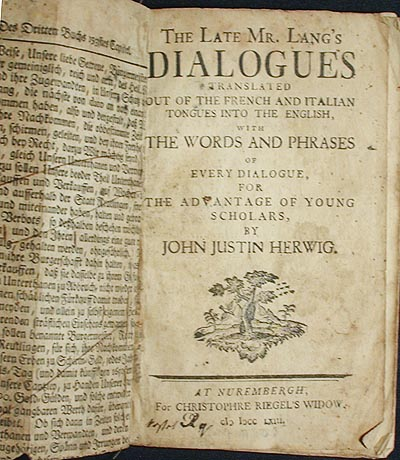 The Late Mr. Lang's Dialogues Translated Out of the French and Italian Tongues into the English, with the Words and Phrases of Every Dialogue, for the Advantage of Young Scholars, by John Justin Herwig [provenance: Mifflintown, Pa.]. Johann Joachim Lange.