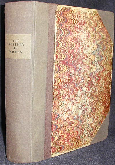 The History of Women, from the Earliest Antiquity, to the Present Time; Giving Some Account of almost every interesting Particular concerning that Sex, among all Nations, ancient and modern. William Alexander.