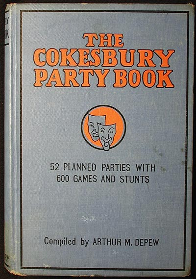 The Cokesbury Party Book: 52 Planned Parties with 600 Games and Stunts. Arthur M. Depew.