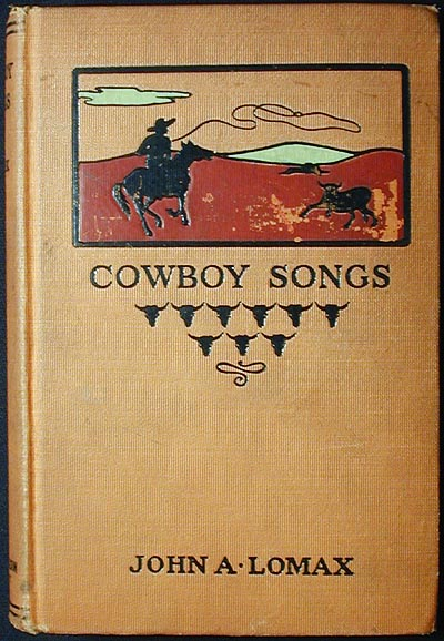 Cowboy Songs and Other Frontier Ballads collected by John A. Lomax; with an introduction by Barrett Wendell. John A. Lomax.