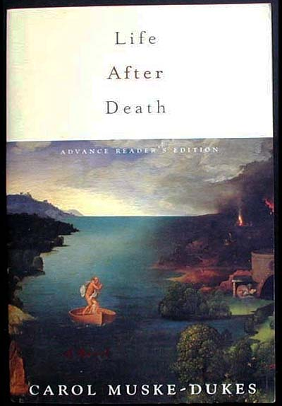 Life After Death: A Novel [Advance Reader's Edition]. Carol Muske-Dukes.