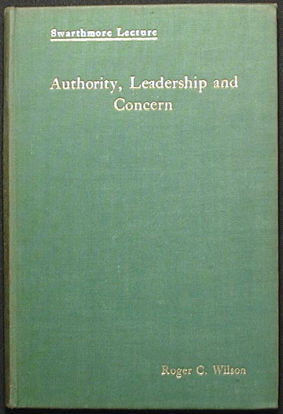 Authority, Leadership and Concern: A Study in Motive and Administration in Quaker Relief Work [Swarthmore Lecture]. Roger C. Wilson.
