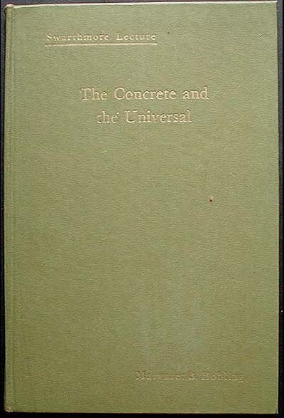 The Concrete and the Universal [Swarthmore Lecture]. Margaret B. Hobling.