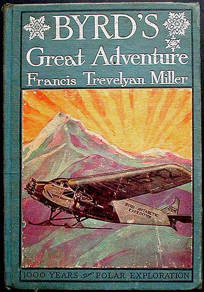 Byrd's Great Adventure: the Complete Story of All Polar Explorations for One Thousand Years [Salesman's Dummy or Publisher's Dummy]. Francis Trevelyan Miller.