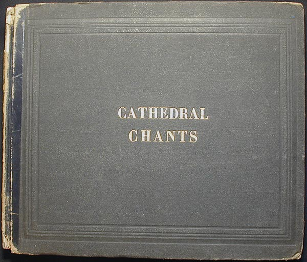 A Collection of Cathedral Chants: including the Gregorian Tones; Adapted to the Canticles, and Occasional Services, of the Protestant Episcopal Church; Also services for the Holy Communion, and the burial of the dead. S. Parkman Tuckerman.