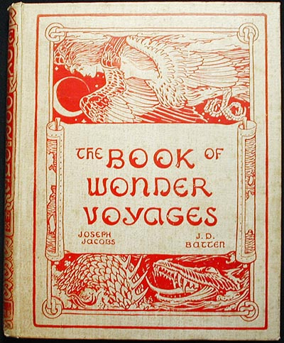 The Book of Wonder Voyages; edited by Joseph Jacobs, illustrated by John D. Batten. Joseph Jacobs.