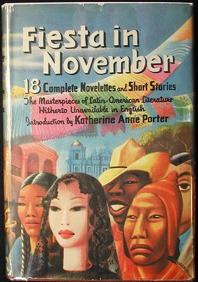 Fiesta in November: Stories from Latin America; selected and edited by Angel Flores and Dudley Poore; with an introduction by Katherine Anne Porter. Angel Flores, ed.