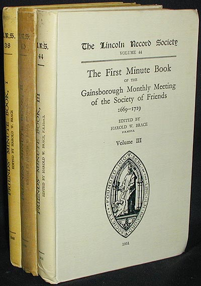 The First Minute Book of the Gainsborough Monthly Meeting of the Society of Friends, 1669-1719; edited by Harold W. Brace [complete: vols 1-3]. Harold W. Brace, ed.