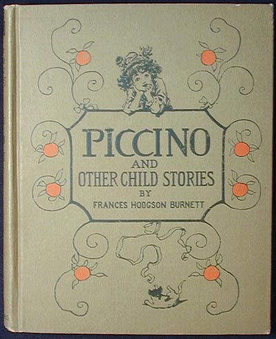 Piccino and Other Child Stories by Frances Hodgson Burnett; illustrated by Reginald B. Birch. Frances Hodgson Burnett.