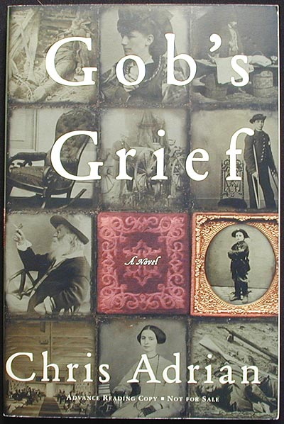Gob's Grief: A Novel [Advance Reading Copy]. Chris Adrian.