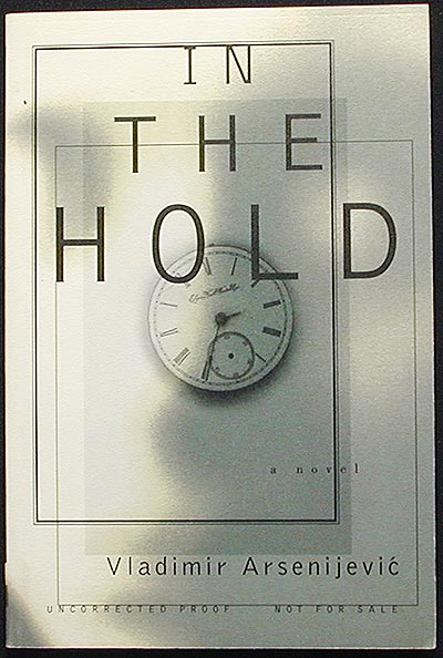 In the Hold: A Novel; Translated from Serbo-Croatian by Celia Hawkesworth [Uncorrected Proof]. Vladimir Arsenijevic.