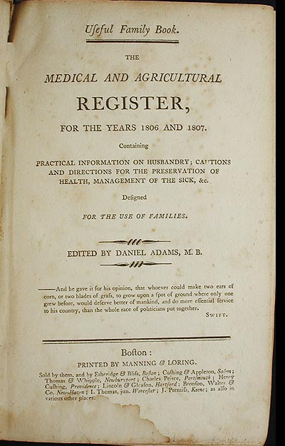 The Medical and Agricultural Register, For the Years 1806 and 1807. Containing practical information on husbandry; cautions and directions for the preservation of health, management of the sick, &c. Designed for the use of families; Edited by Daniel Adams. Daniel Adams, ed.