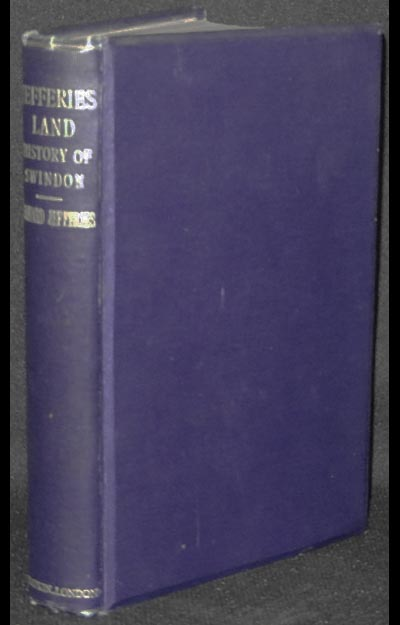 Jefferies' Land: A History of Swindon and Its Environs by the late Richard Jefferies; edited with notes by Grace Toplis. Richard Jefferies.