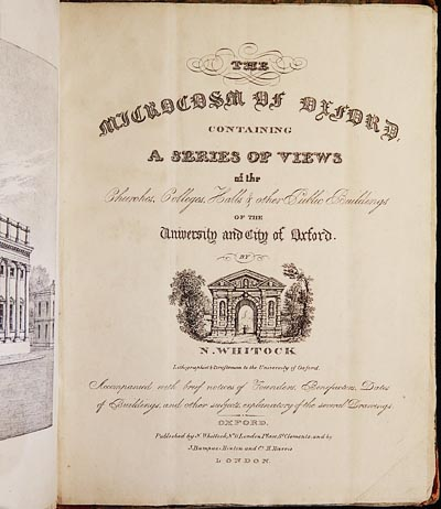 The Microcosm of Oxford: Containing a Series of Views of the Churches, Colleges, Halls & Other Public Buildings of the University and city of Oxford by N. Whittock, lithographist & draftsman to the University of Oxford. Nathaniel Whittock.