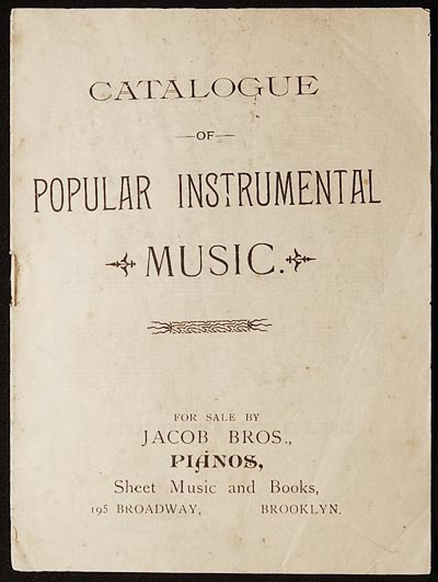 Catalogue of Popular Instrumental Music for sale by Jacob Bros., Pianos, Sheet Music and Books, 195 Broadway, Brooklyn