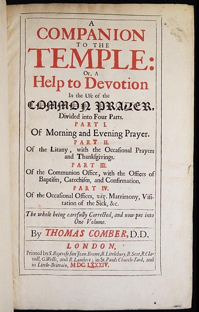 A Companion to the Temple: Or, A Help to Devotion in the Use of the Common Prayer, Divided into Four Parts . . . The whole being carefully corrected, and now put into one volume. Thomas Comber.