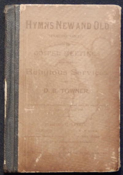 Hymns New and Old: Words Only; For Use in Gospel Meetings and Other Religious Services. D. B. Towner, Daniel Brink.