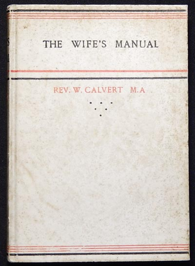 The Wife's Manual or Prayers, Thoughts, and Songs, on Several Occasions of a Matron's Life. William Calvert.