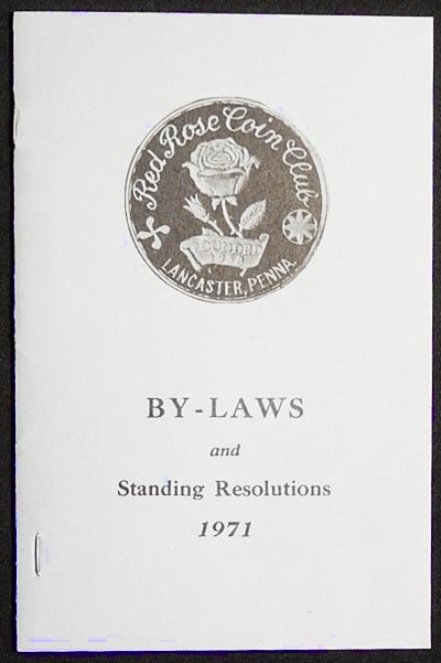 By-Laws and Standing Resolutions of the Red Rose Coin Club, Inc. of Lancaster, Pennsylvania; issued July 1971