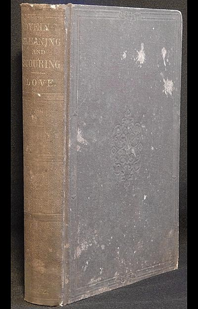 The Art of Dyeing, Cleaning, Scouring, and Finishing, on the most approved English and French Methods; being practical instructions in dyeing silks, woollens, and cottons, feathers, chips, straw, etc., scouring and cleaning bed and window curtains, carpets, rugs, etc., French and English cleaning for any color or fabric of silk, satin, or damask. Thomas Love.