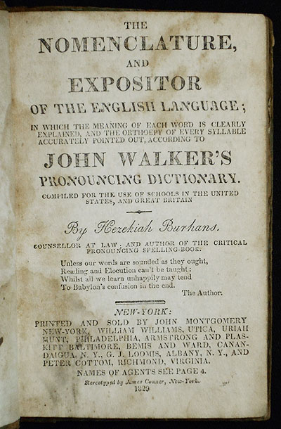 The Nomenclature and Expositor of the English Language; in which the meaning of each word is clearly explained, and the orthoepy of every syllable accurately pointed out, according to John Walker's pronouncing dictionary; compiled for the use of schools in the United States, and Great Britain by Hezekiah Burhans. Hezekiah Burhans.