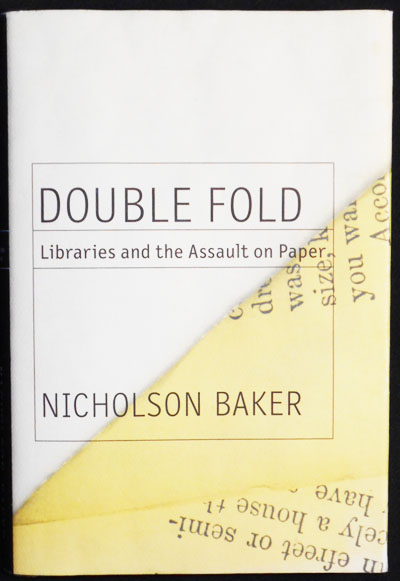 Double Fold: Libraries and the Assault on Paper. Nicholson Baker.