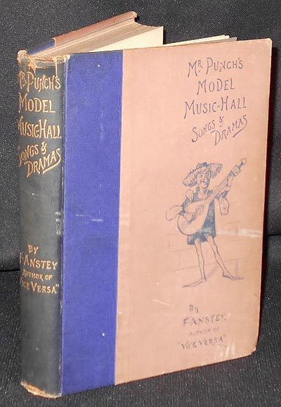 "Mr. Punch's Model Music-Hall Songs & Dramas collected, improved, and re-arranged from ""Punch"" by F. Anstey. F. Anstey, Thomas Anstey Guthrie."