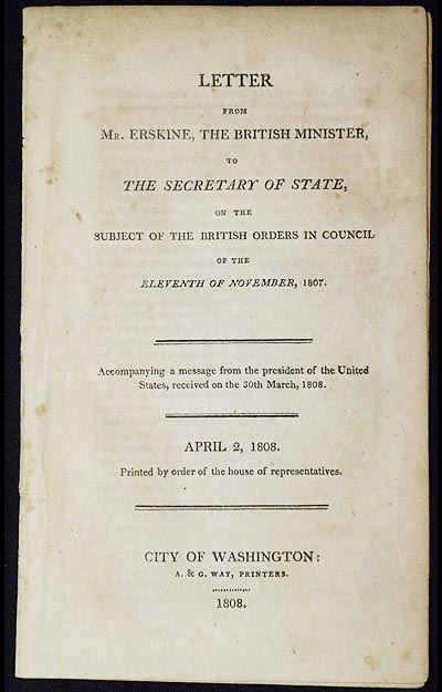 Letter from Mr. Erskine, the British Minister, to the Secretary of State, on the Subject of the British Orders in Council of the Eleventh of November, 1807; Accompanying a Message from the president of the United States, received on the 30th March, 1808. D. M. Erskine, David Montagu.