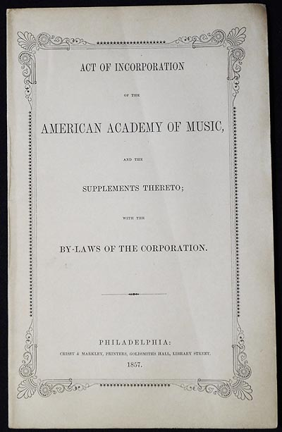 Act of Incorporation of the American Academy of Music, and the Supplements Thereto; with the By-Laws of the Corporation