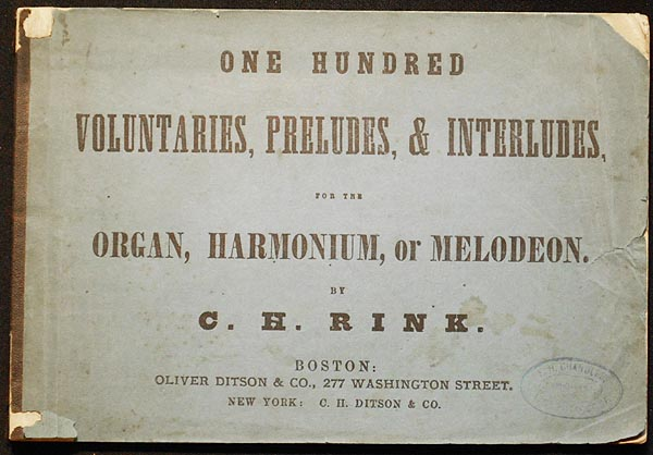 One Hundred Voluntaries, Preludes, & Interludes, for the Organ, Harmonium, or Melodeon. C. H. Rink.
