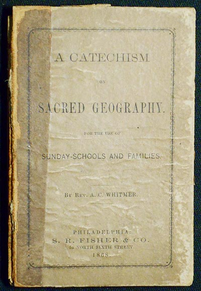 A Catechism of Sacred Geography: for the use of Sunday-schools and families. A. C. Whitmer.