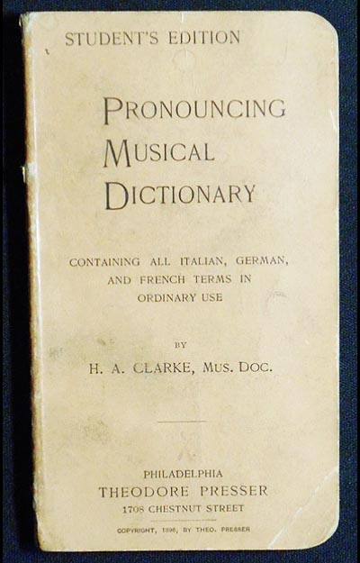 Pronouncing Musical Dictionary: Containing All Italian, German, and French Terms in Ordinary Use; by H.A. Clarke. Hugh Archibald Clarke.