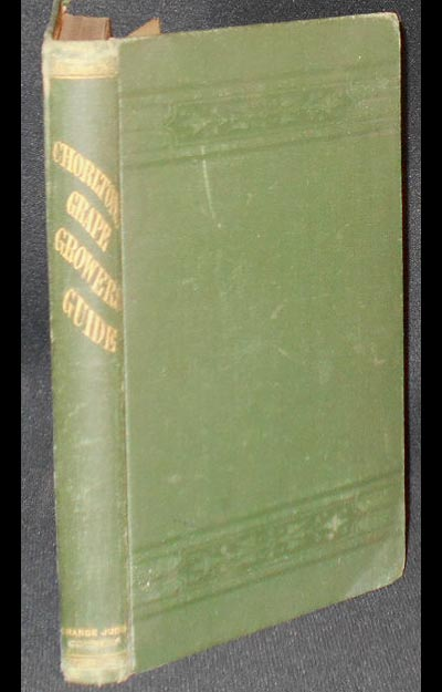 Chorlton's Grape Growers' Guide: A Hand-book of the Cultivation of the Exotic Grape by William Chorlton. William Chorlton.
