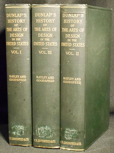 A History of the Rise and Progress of the Arts of Design in the United States by William Dunlap; a new edition, illustrated; edited, with additions by Frank W. Bayley and Charles E. Goodspeed [3 vols]. William Dunlap.