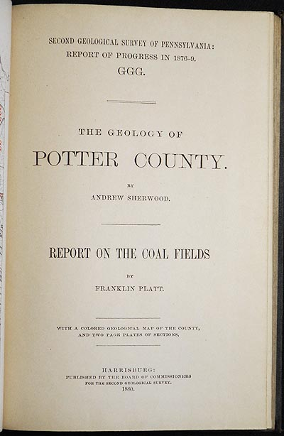 The Geology of Potter County by Andrew Sherwood; Report on the Coal Fields by Franklin Platt; with a colored geological map of the county, and two page plates of sections. Andrew Sherwood, Franklin Platt.