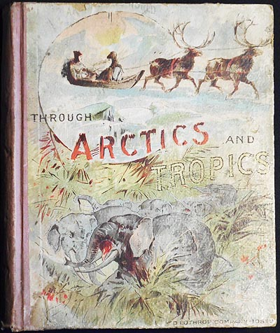 Through Arctics and Tropics: Around the World by a New Path for a New Purpose. Harry W. French.