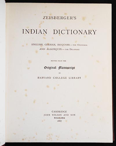 Zeisberger's Indian Dictionary: English, German, Iroquois--the Onondaga and Algonquin--the Delaware; printed from the original manuscript in Harvard College Library. David Zeisberger.